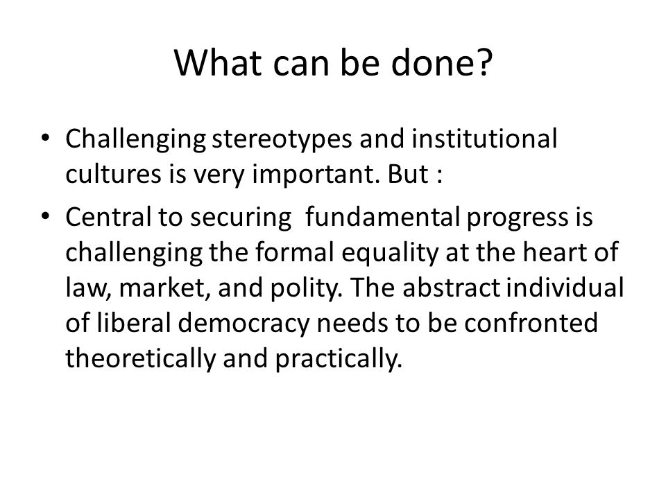 What can be done. Challenging stereotypes and institutional cultures is very important.