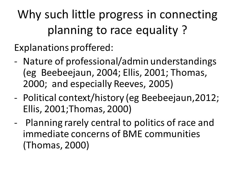 Why such little progress in connecting planning to race equality ? Explanations proffered: -Nature of professional/admin understandings (eg Beebeejaun