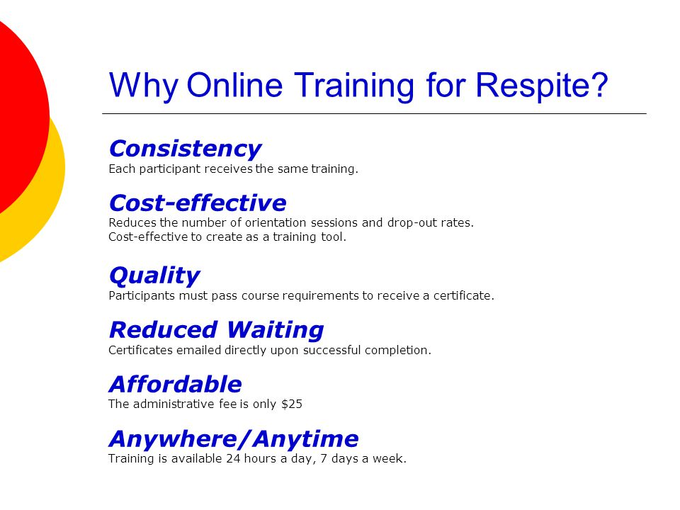 Why Online Training for Respite. Consistency Each participant receives the same training.