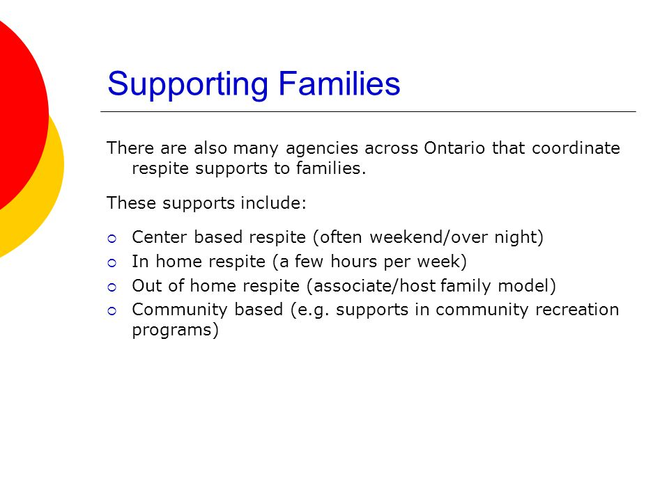 Support also includes:  assistance with recruitment,  screening and training of respite providers,  administration of funds and  coordination with other kinds of services that the family may be receiving.