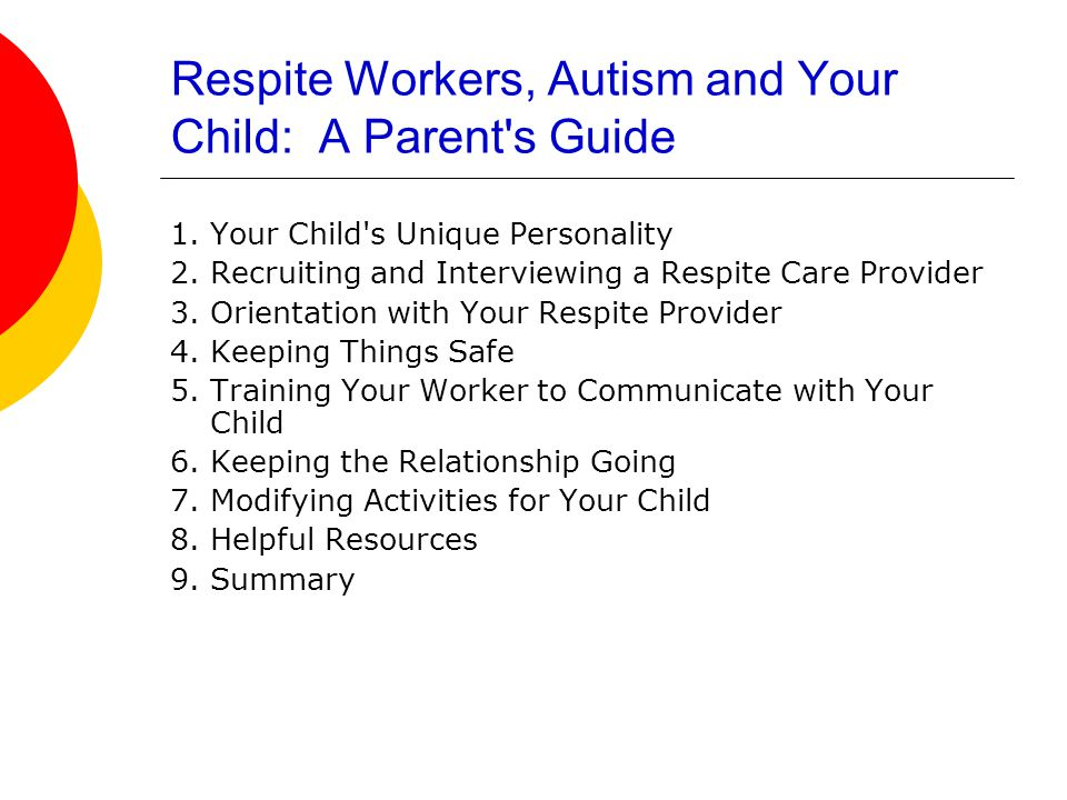 Respite Workers, Autism and Your Child: A Parent s Guide 1.