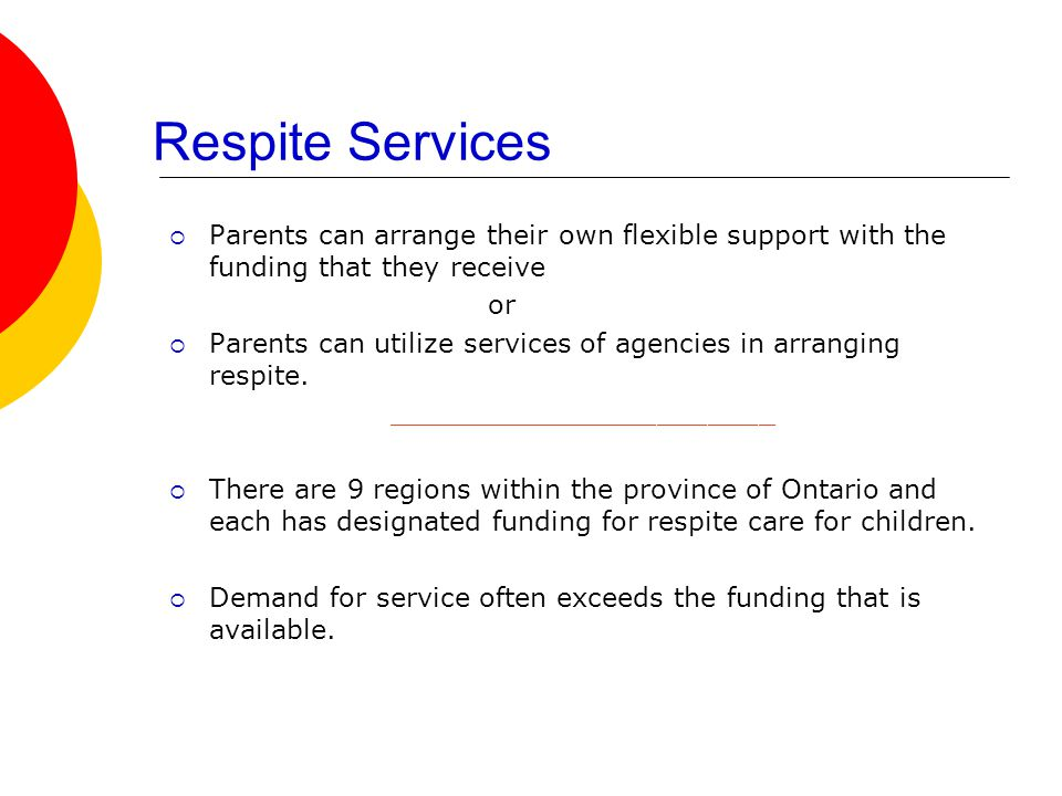 Respite Services  Parents can arrange their own flexible support with the funding that they receive or  Parents can utilize services of agencies in arranging respite.