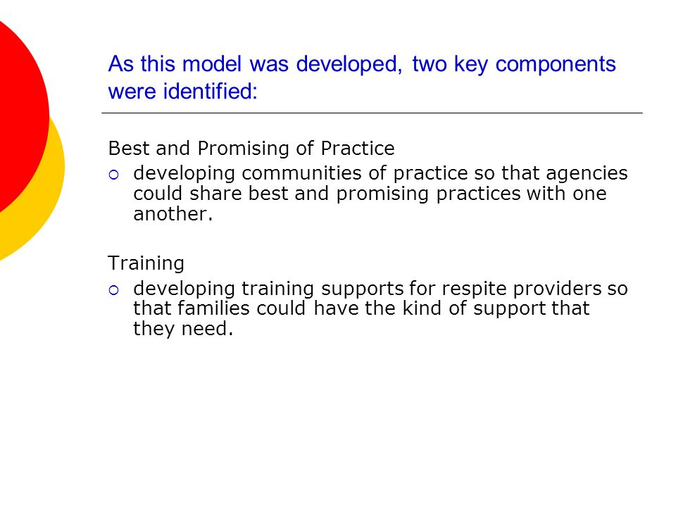 As this model was developed, two key components were identified: Best and Promising of Practice  developing communities of practice so that agencies could share best and promising practices with one another.