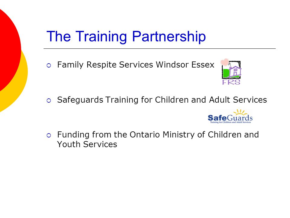 The Training Partnership  Family Respite Services Windsor Essex  Safeguards Training for Children and Adult Services  Funding from the Ontario Ministry of Children and Youth Services