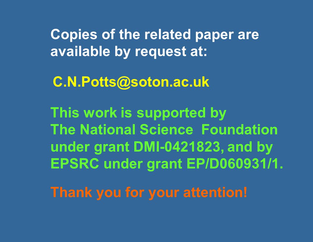 Copies of the related paper are available by request at: C.N.Potts@soton.ac.uk Thank you for your attention.