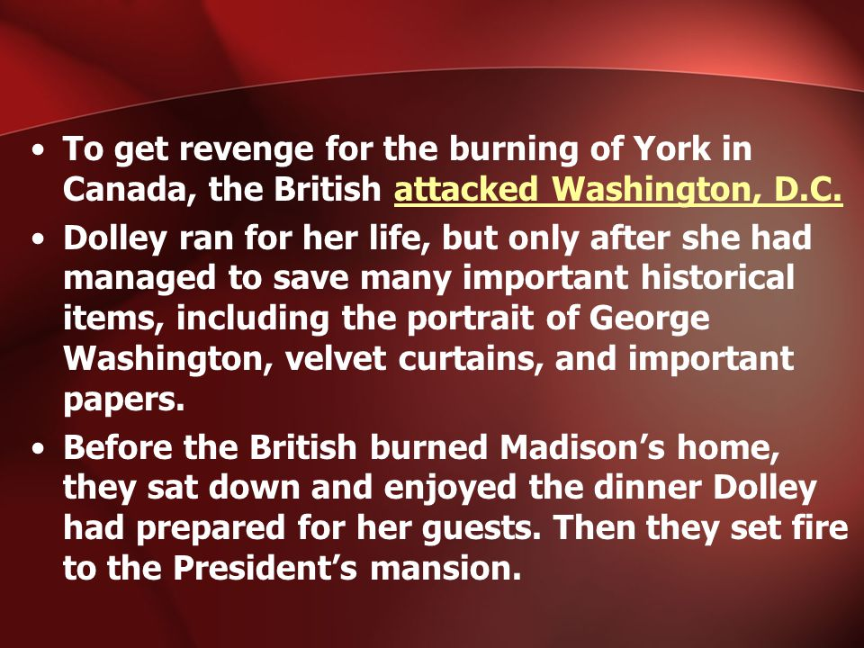To get revenge for the burning of York in Canada, the British attacked Washington, D.C.attacked Washington, D.C.