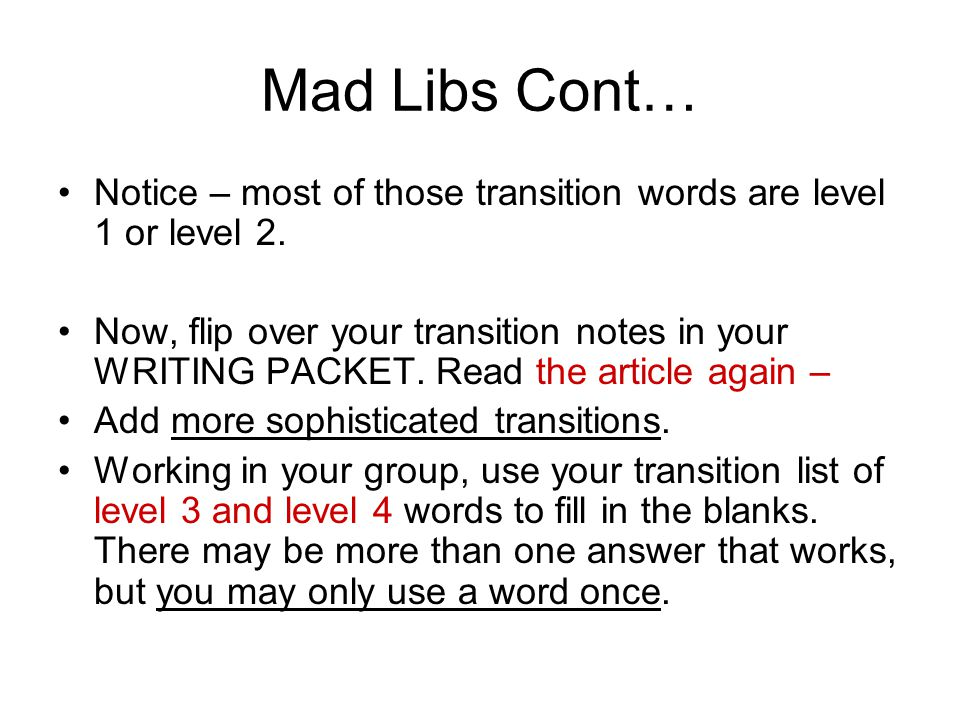 Mad Libs Cont… Notice – most of those transition words are level 1 or level 2.