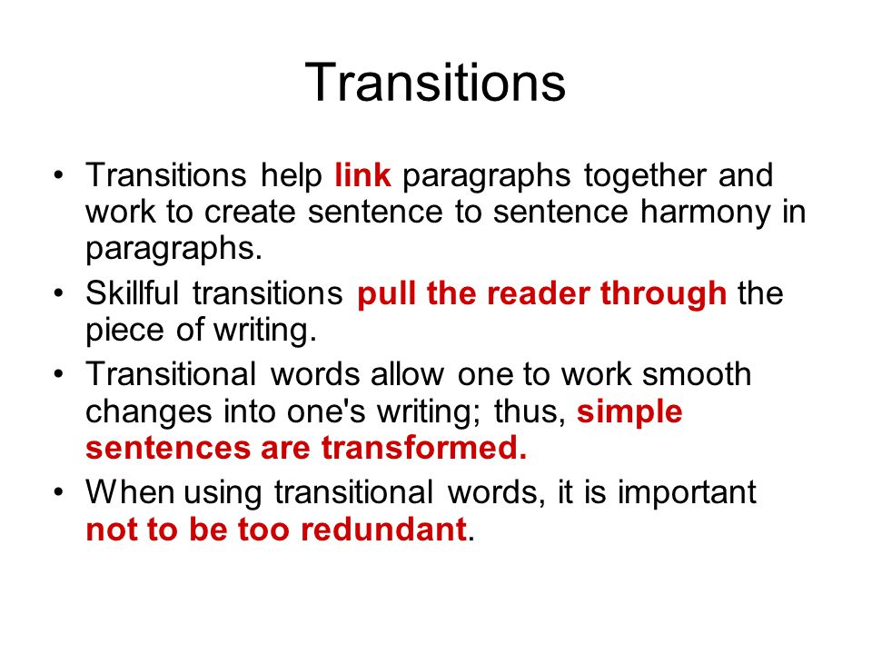 Transitions Transitions help link paragraphs together and work to create sentence to sentence harmony in paragraphs.