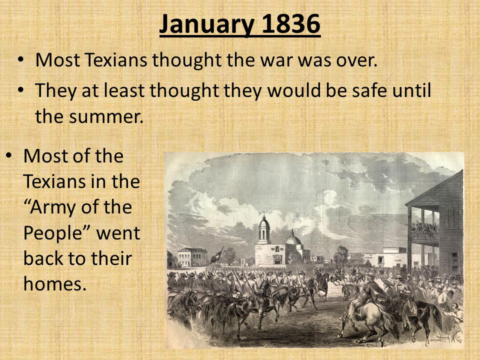 January 1836 Most Texians thought the war was over.