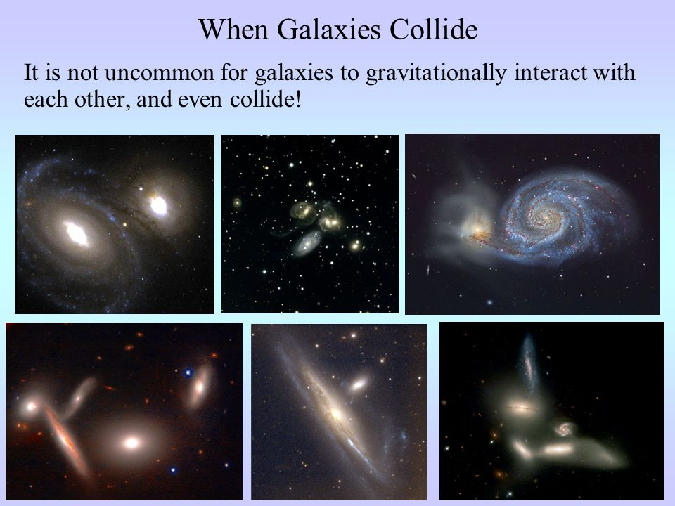 It is not uncommon for galaxies to gravitationally interact with each other, and even collide!