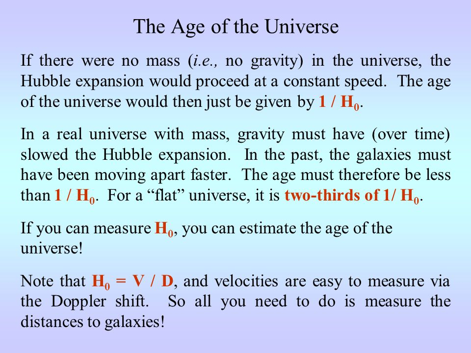 The Age of the Universe If there were no mass (i.e., no gravity) in the universe, the Hubble expansion would proceed at a constant speed.