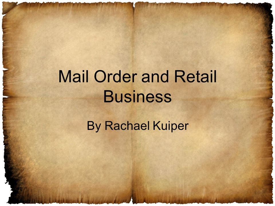 Mail Order and Retail Business By Rachael Kuiper
