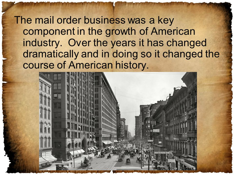 The mail order business was a key component in the growth of American industry.