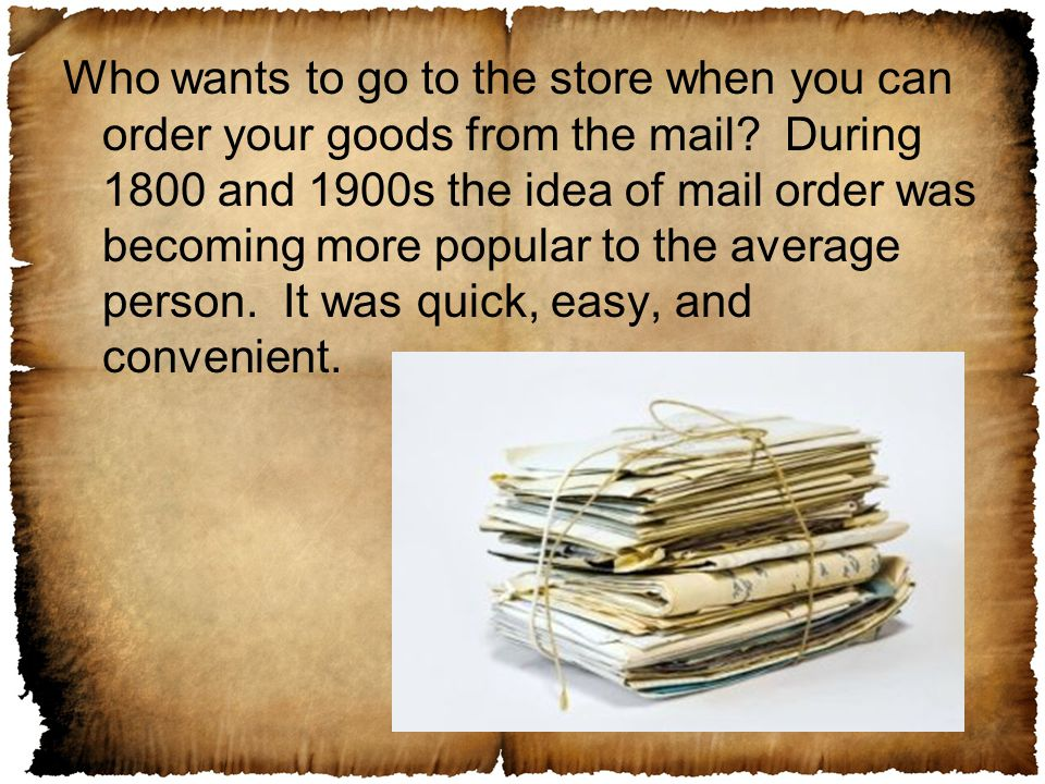 Who wants to go to the store when you can order your goods from the mail.