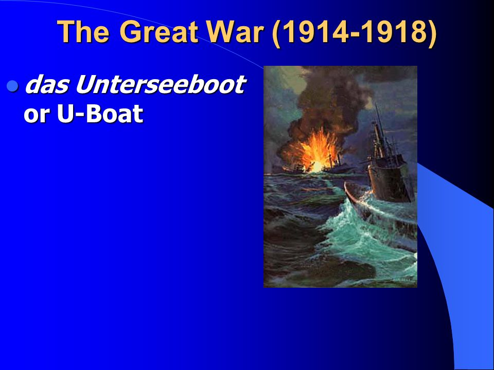 The Great War (1914-1918) das Unterseeboot or U-Boat das Unterseeboot or U-Boat