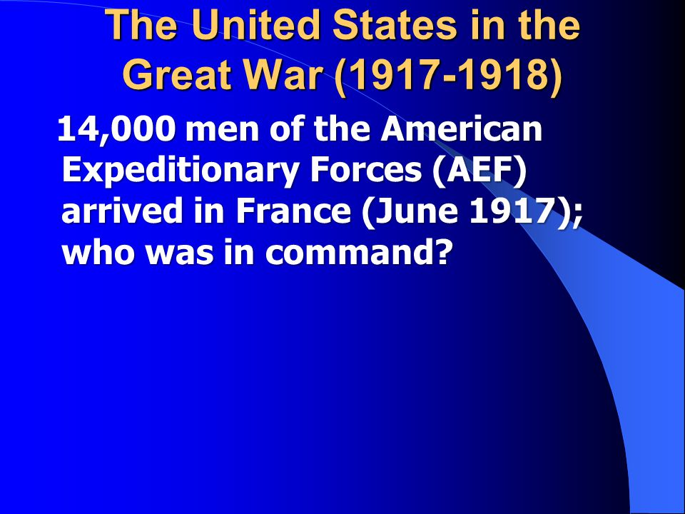 14,000 men of the American Expeditionary Forces (AEF) arrived in France (June 1917); who was in command.