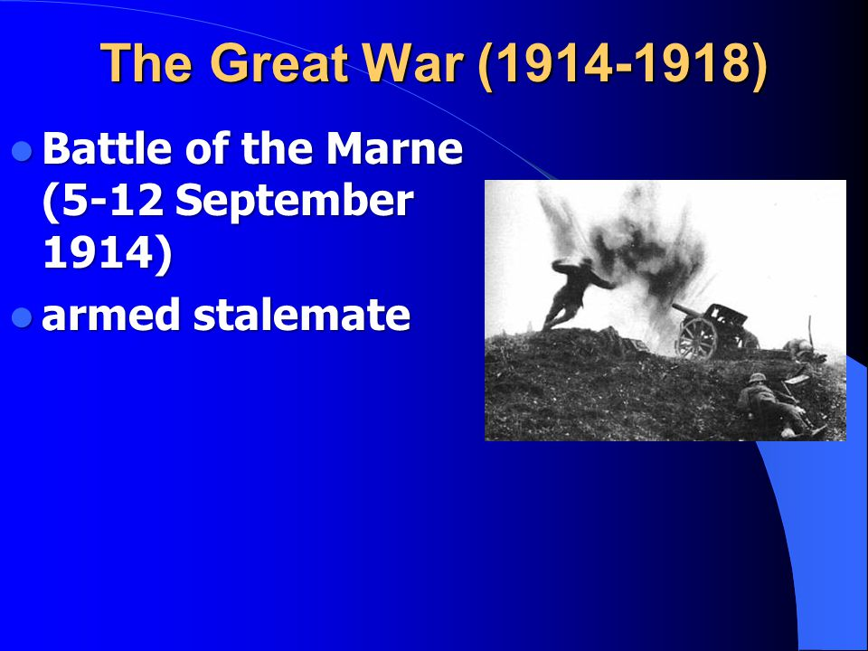 The Great War (1914-1918) Battle of the Marne (5-12 September 1914) Battle of the Marne (5-12 September 1914) armed stalemate armed stalemate