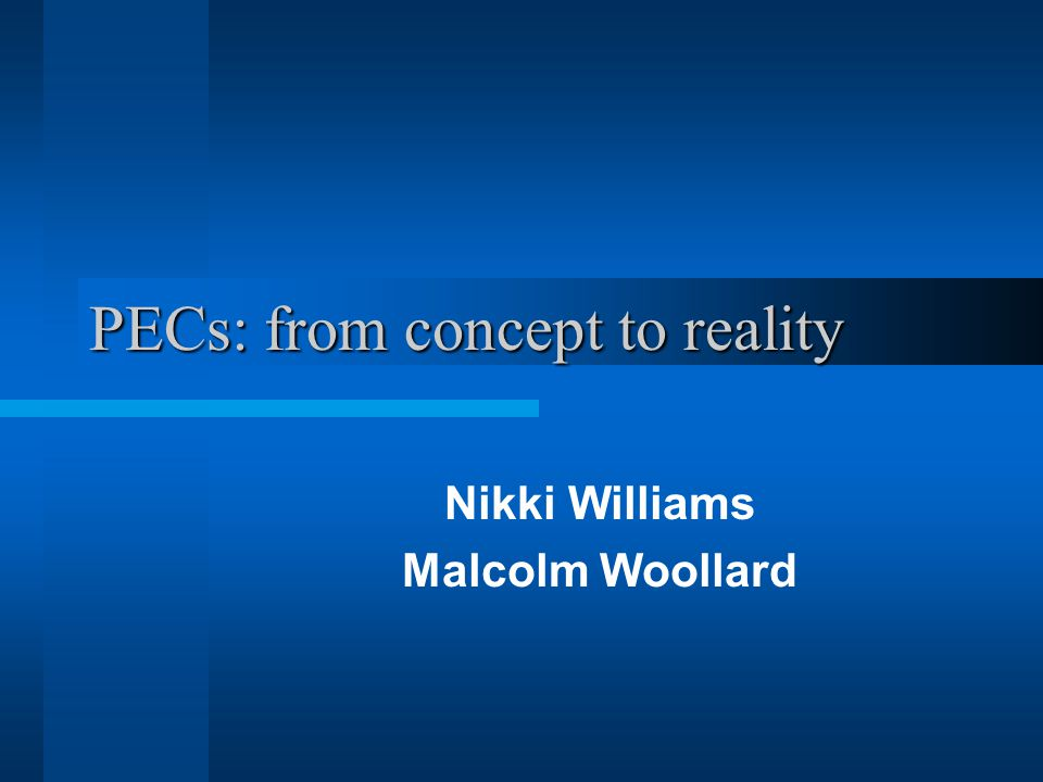 PECs: from concept to reality Nikki Williams Malcolm Woollard