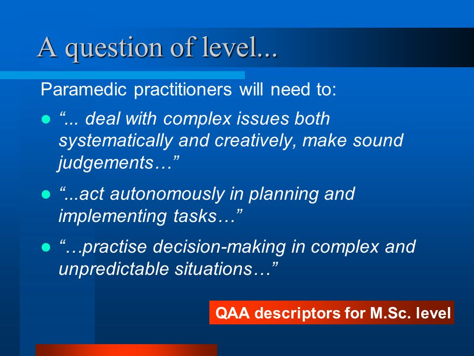 A question of level... Paramedic practitioners will need to: ...