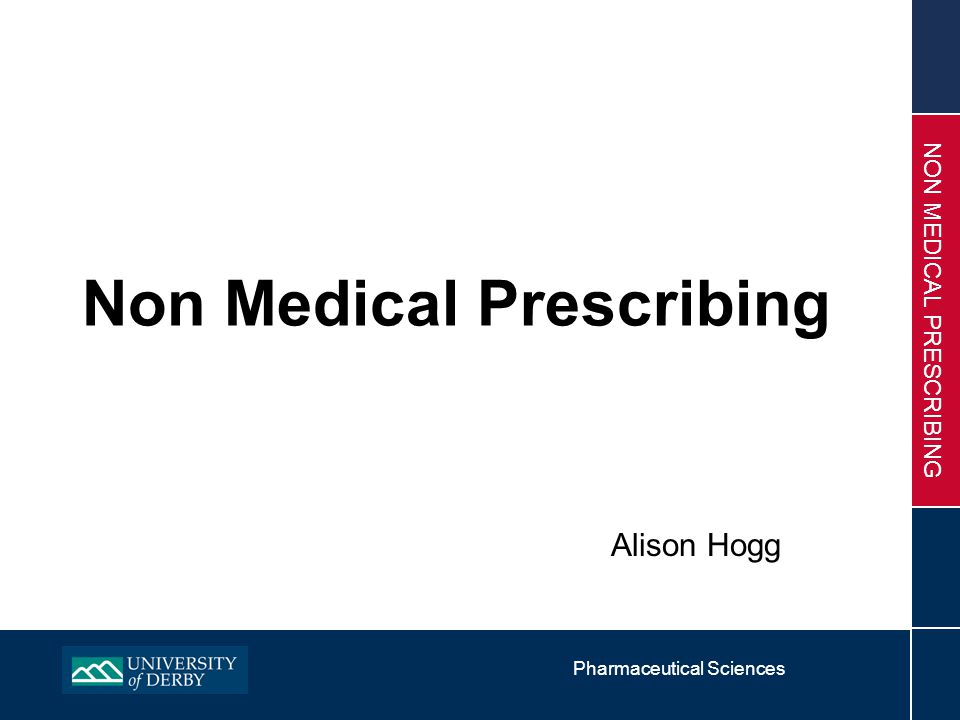 Pharmaceutical Sciences NON MEDICAL PRESCRIBING Non Medical Prescribing Alison Hogg