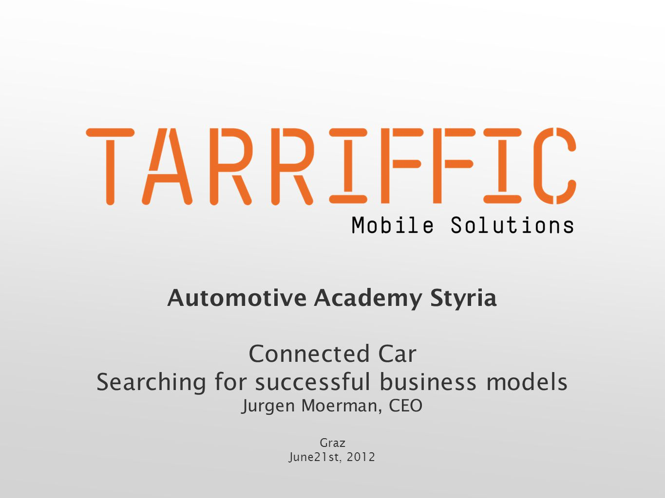 Automotive Academy Styria Connected Car Searching for successful business models Jurgen Moerman, CEO Graz June21st, 2012