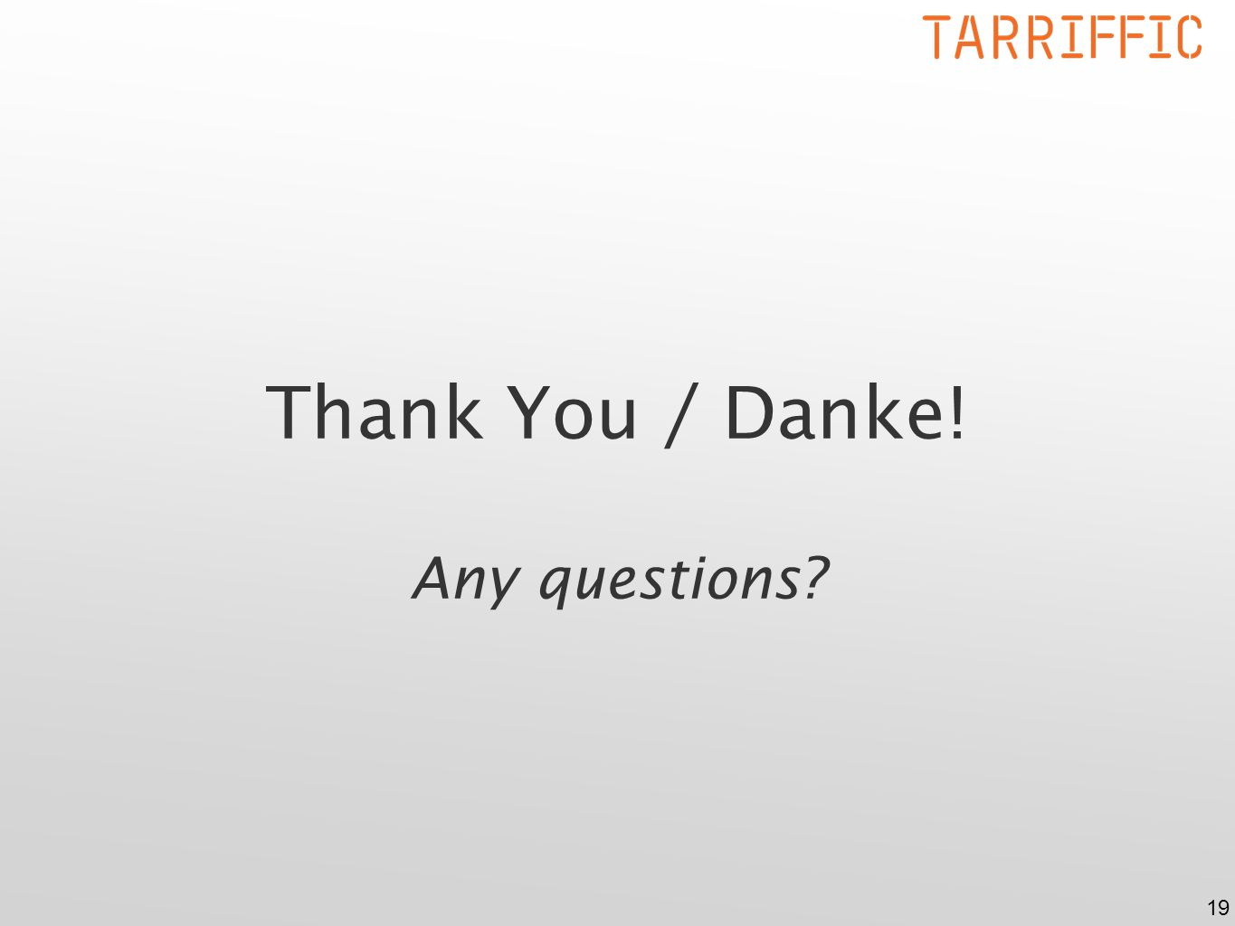 19 Thank You / Danke! Any questions