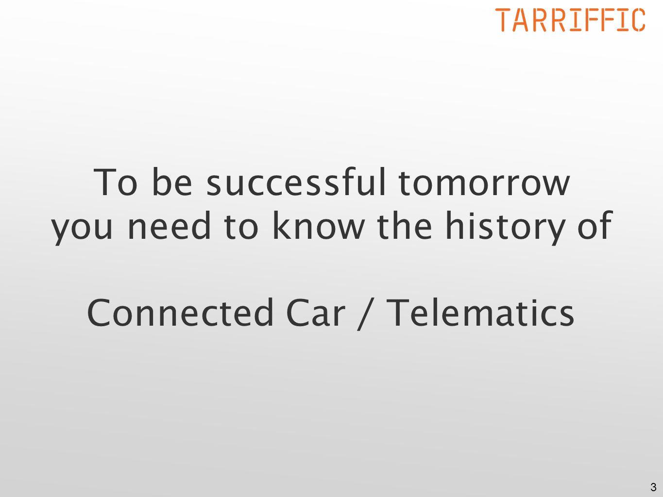 3 To be successful tomorrow you need to know the history of Connected Car / Telematics