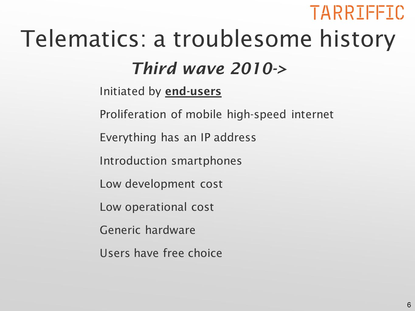 6 Telematics: a troublesome history Third wave 2010-> Initiated by end-users Proliferation of mobile high-speed internet Everything has an IP address Introduction smartphones Low development cost Low operational cost Generic hardware Users have free choice