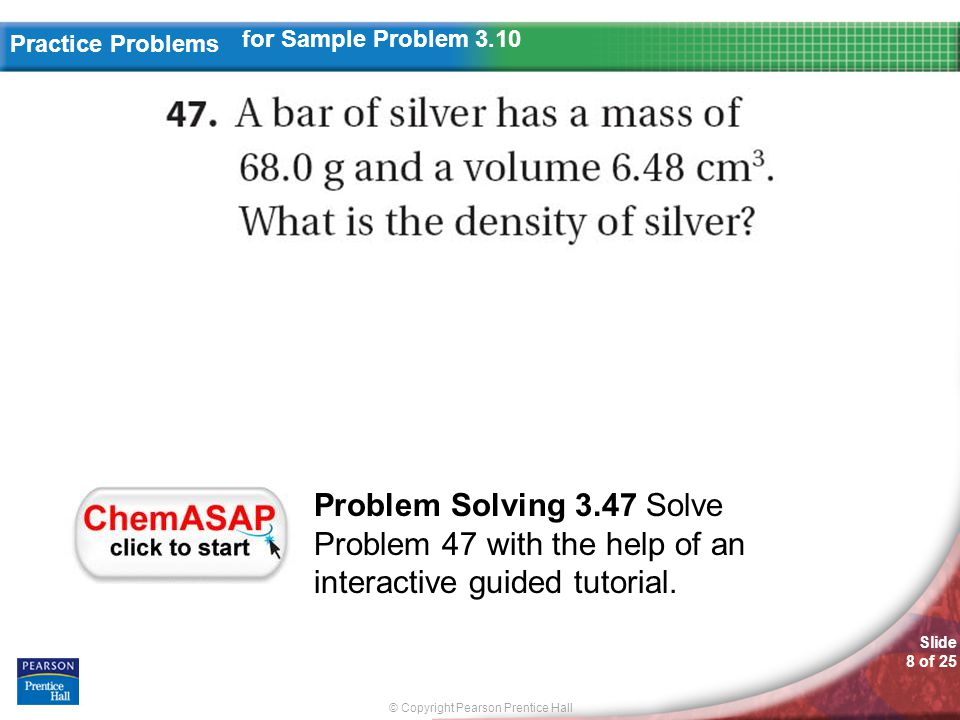 © Copyright Pearson Prentice Hall Slide 8 of 25 Practice Problems Problem Solving 3.47 Solve Problem 47 with the help of an interactive guided tutoria