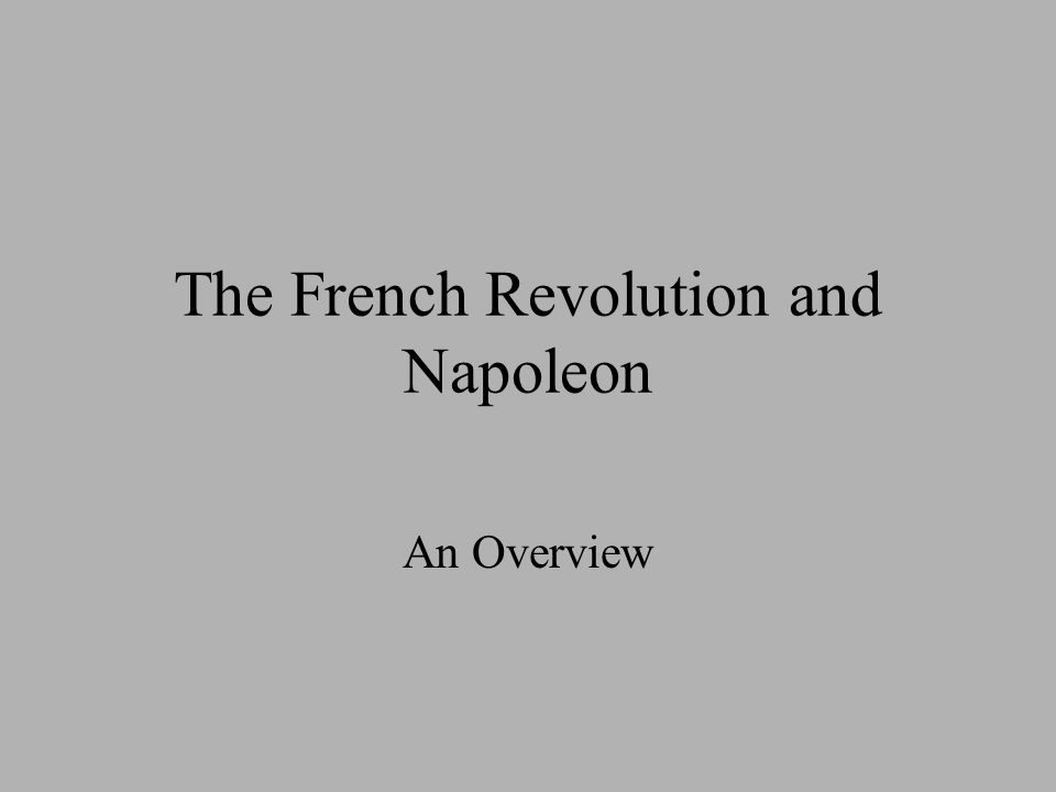 The French Revolution and Napoleon An Overview