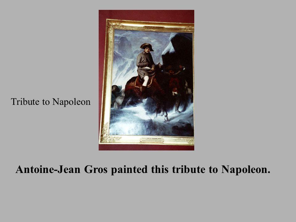 Antoine-Jean Gros painted this tribute to Napoleon. Tribute to Napoleon