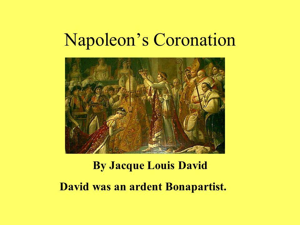 By Jacque Louis David David was an ardent Bonapartist. Napoleon's Coronation