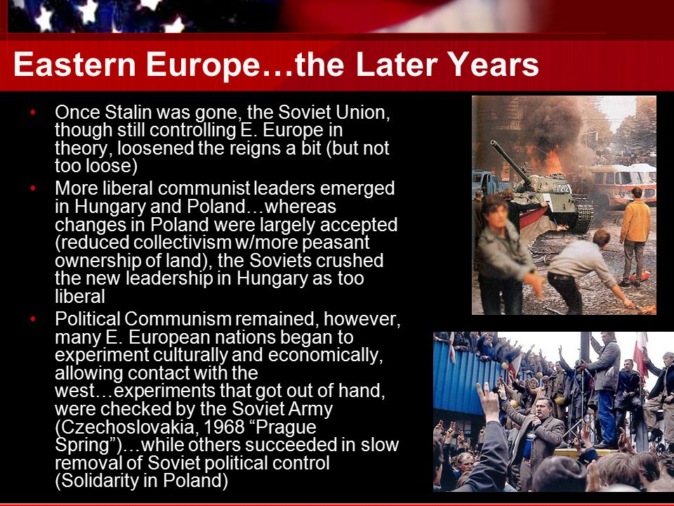 Eastern Europe…the Later Years Once Stalin was gone, the Soviet Union, though still controlling E.
