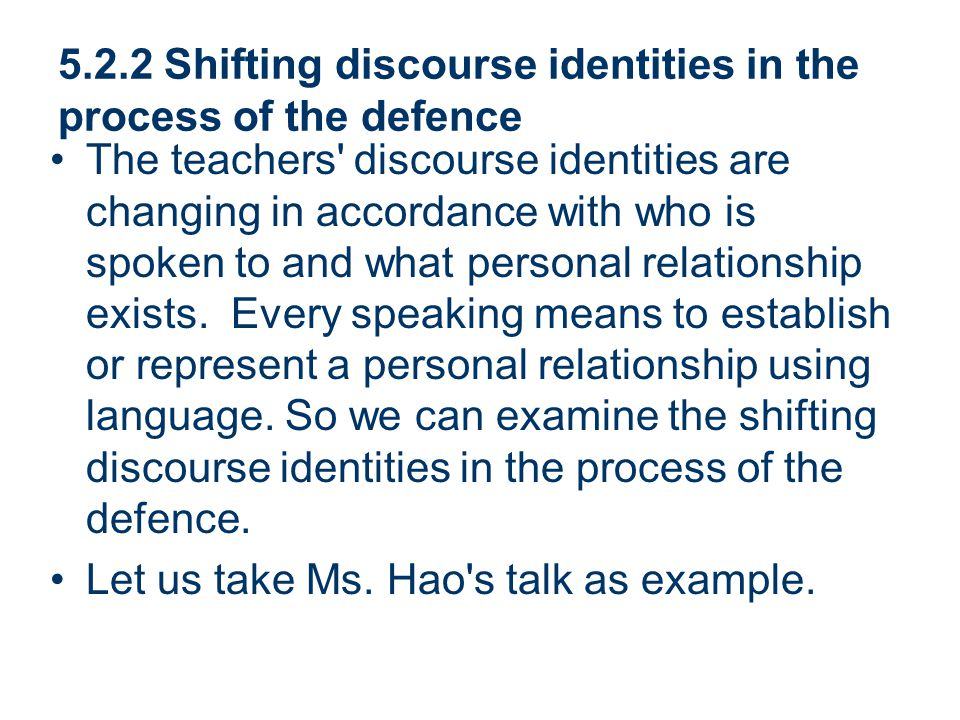 5.2.2 Shifting discourse identities in the process of the defence The teachers' discourse identities are changing in accordance with who is spoken to