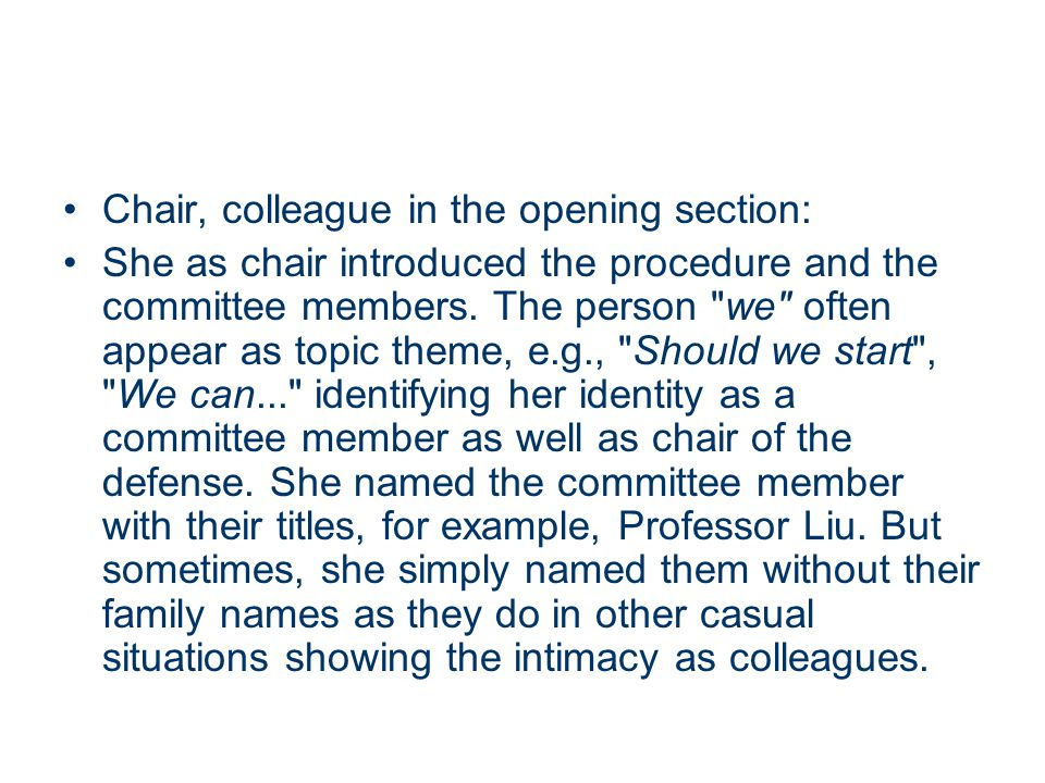 Chair, colleague in the opening section: She as chair introduced the procedure and the committee members. The person