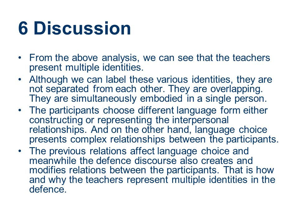 6 Discussion From the above analysis, we can see that the teachers present multiple identities. Although we can label these various identities, they a
