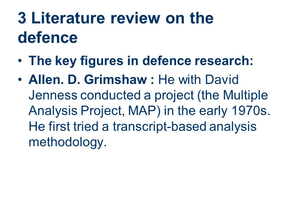 3 Literature review on the defence The key figures in defence research: Allen. D. Grimshaw : He with David Jenness conducted a project (the Multiple A