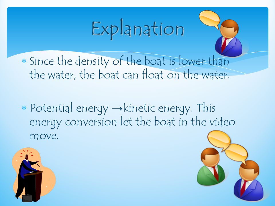  Since the density of the boat is lower than the water, the boat can float on the water.