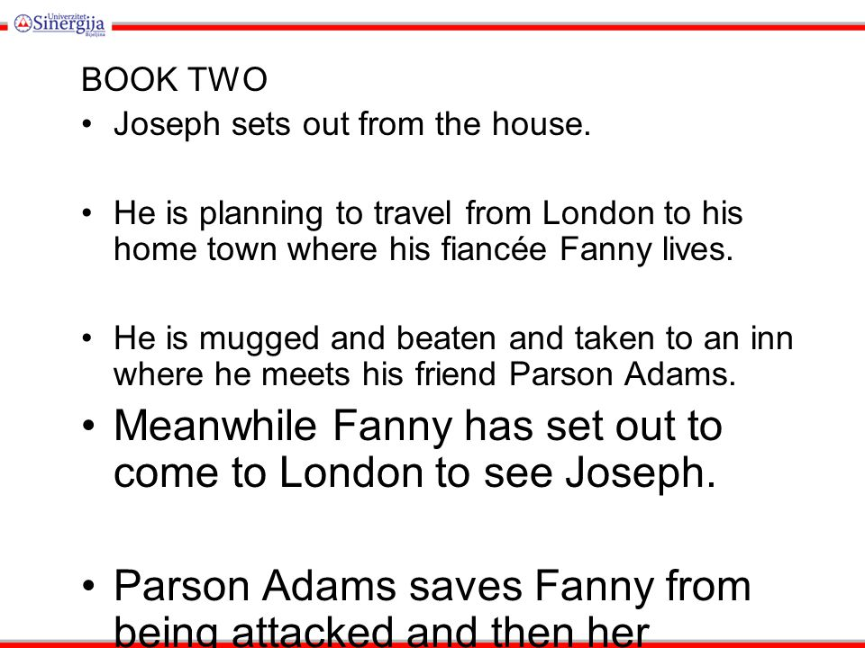 BOOK TWO Joseph sets out from the house. He is planning to travel from London to his home town where his fiancée Fanny lives. He is mugged and beaten