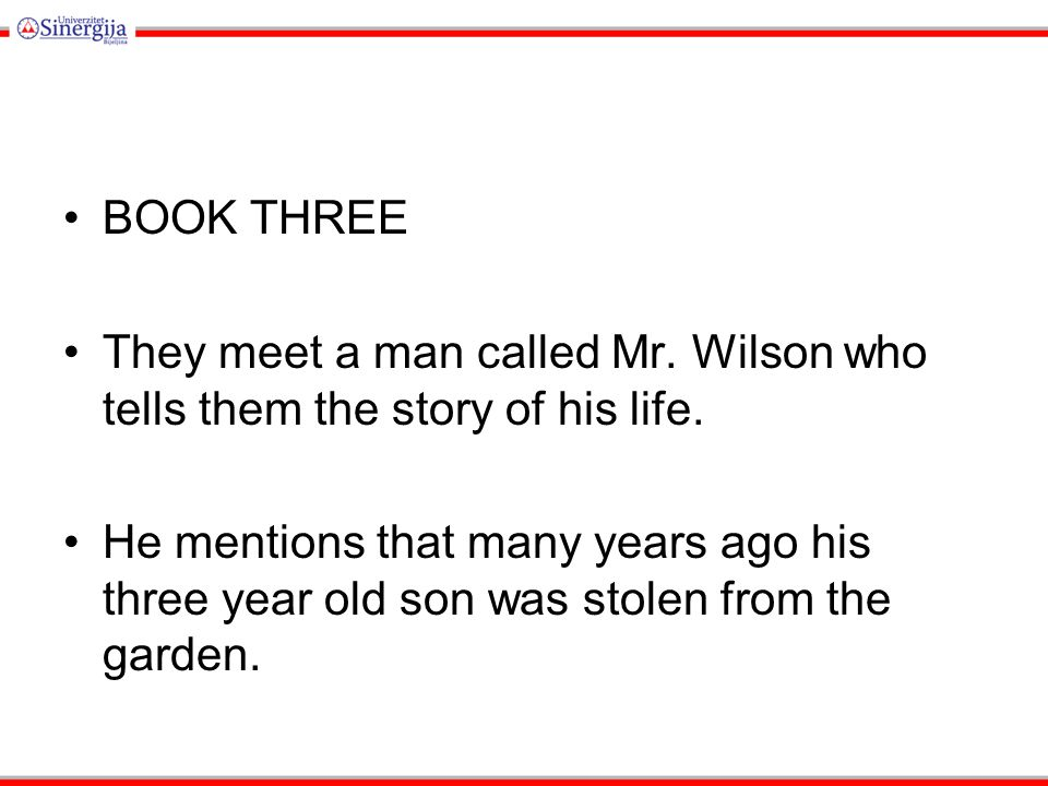 BOOK THREE They meet a man called Mr. Wilson who tells them the story of his life. He mentions that many years ago his three year old son was stolen f