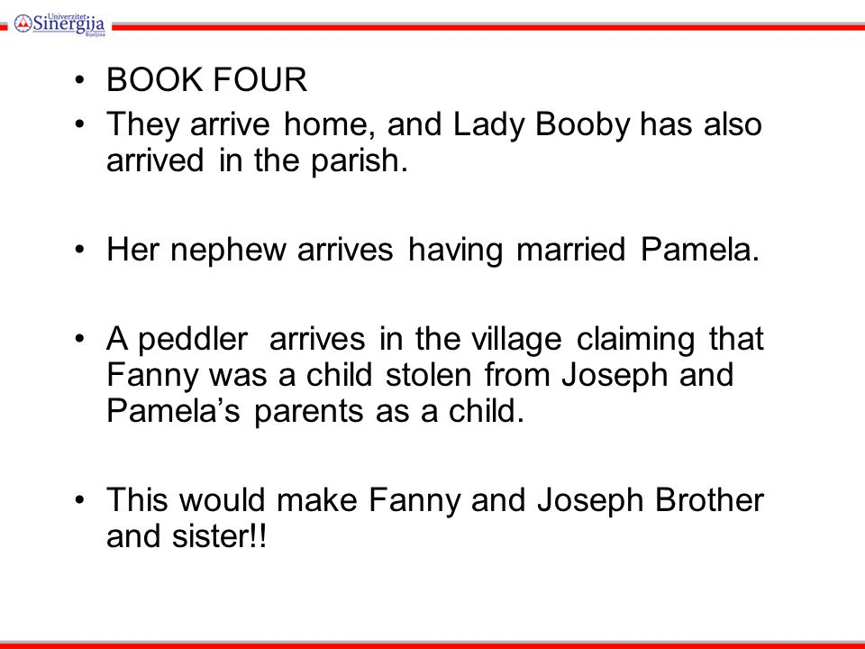 BOOK FOUR They arrive home, and Lady Booby has also arrived in the parish. Her nephew arrives having married Pamela. A peddler arrives in the village