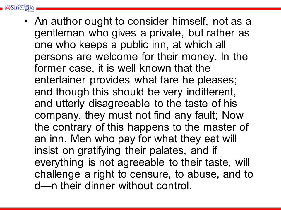 An author ought to consider himself, not as a gentleman who gives a private, but rather as one who keeps a public inn, at which all persons are welcom