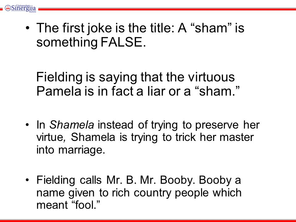 """The first joke is the title: A """"sham"""" is something FALSE. Fielding is saying that the virtuous Pamela is in fact a liar or a """"sham."""" In Shamela instea"""