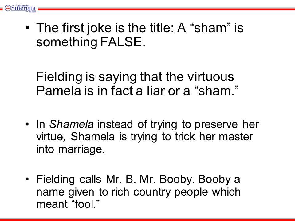 Like Pamela, Shamela is a collection of letters, mostly between Shamela and her mother.