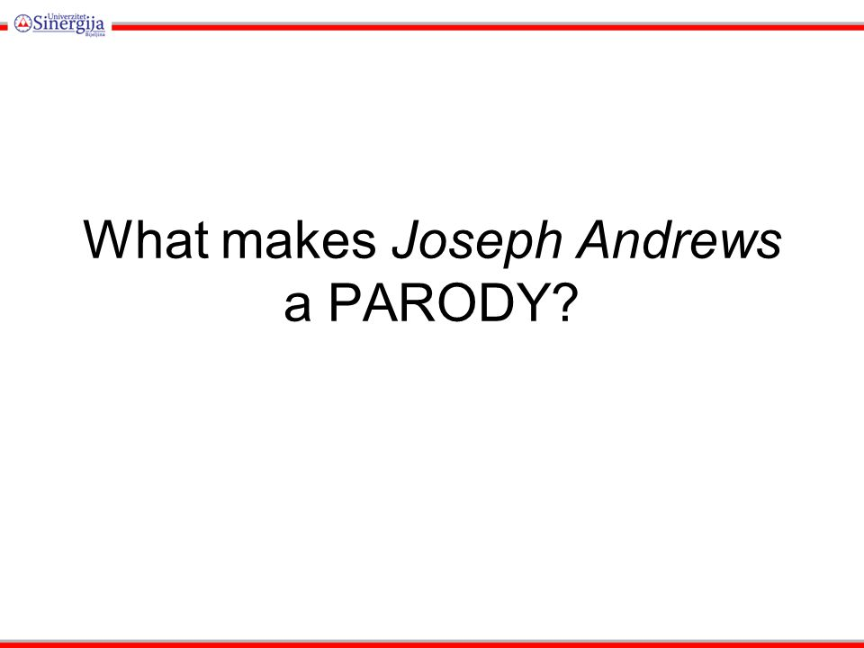 Joseph Andrews is supposed to be the brother of Richardson's Pamela.
