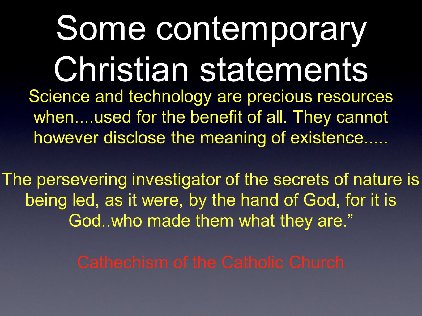 Some contemporary Christian statements Science and technology are precious resources when....used for the benefit of all.