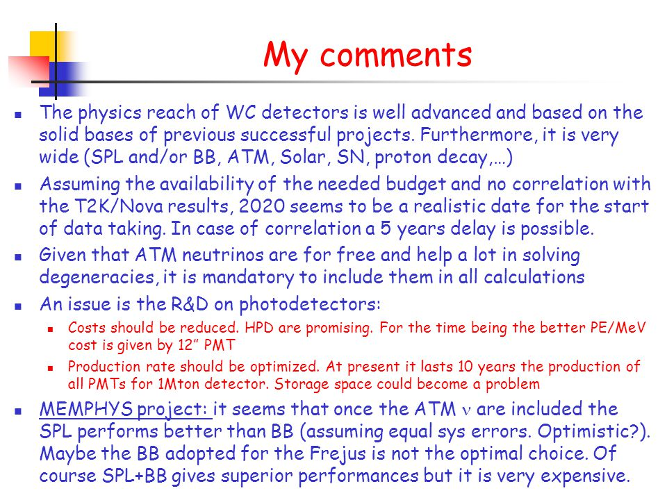 My comments The physics reach of WC detectors is well advanced and based on the solid bases of previous successful projects.