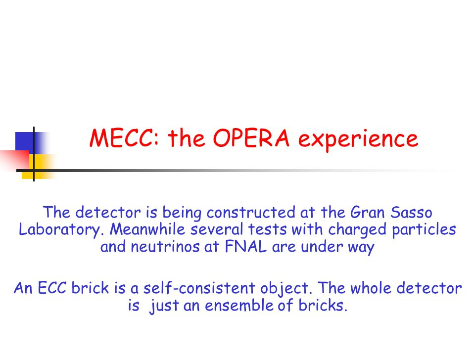 MECC: the OPERA experience The detector is being constructed at the Gran Sasso Laboratory.