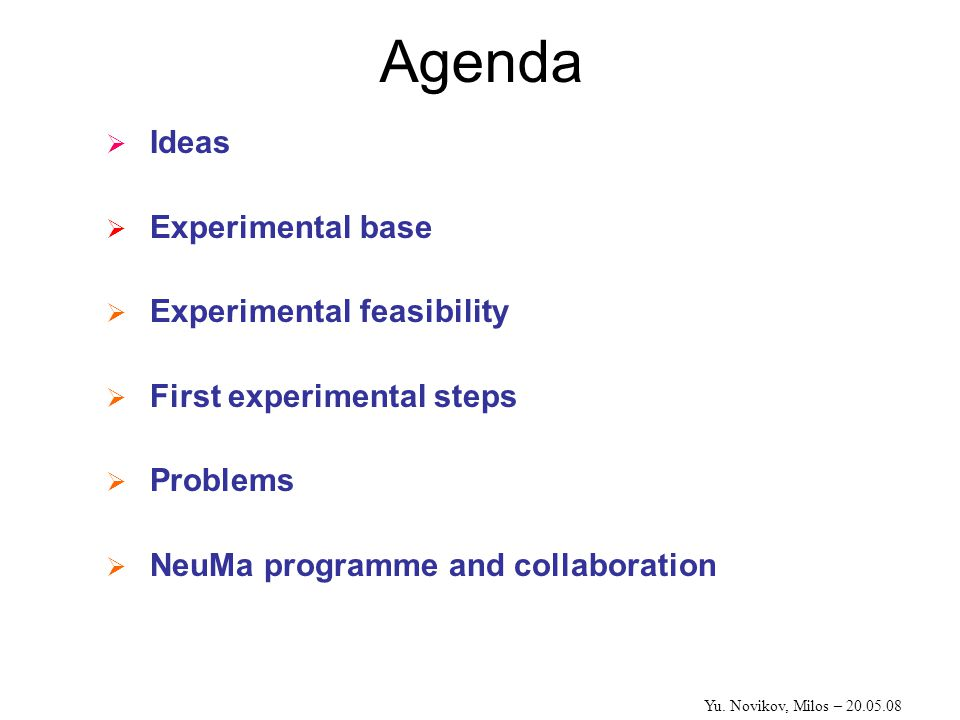 Agenda  Ideas  Experimental base  Experimental feasibility  First experimental steps  Problems  NeuMa programme and collaboration Yu.