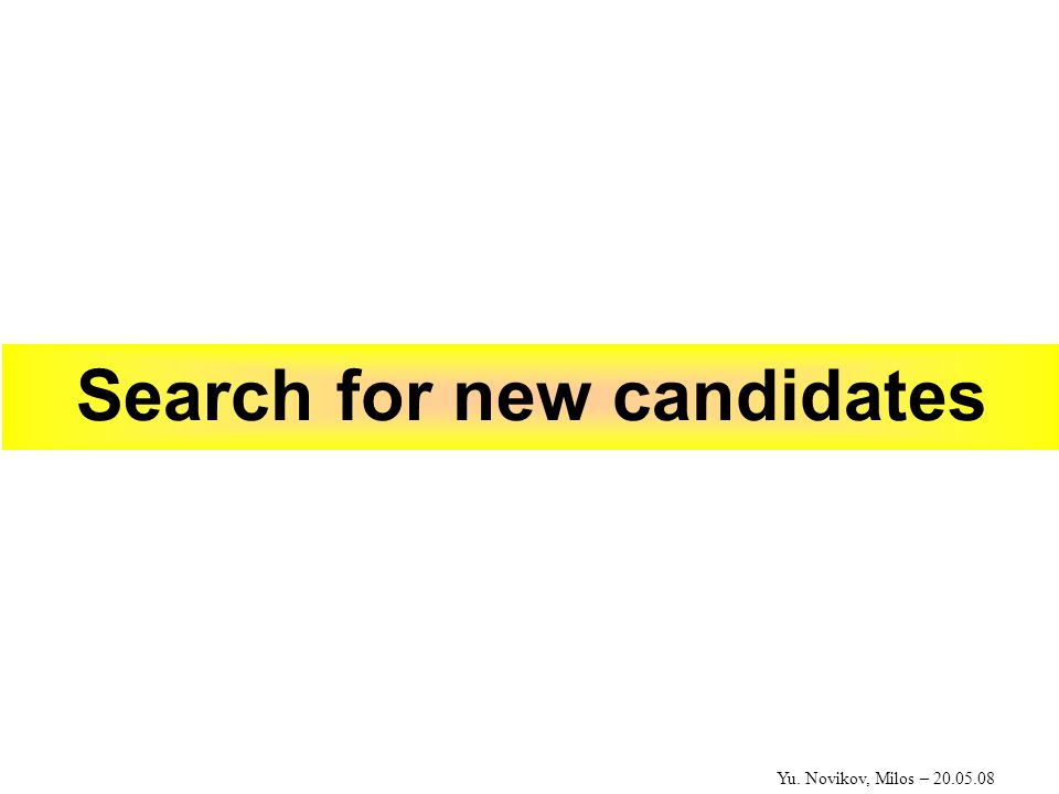 Yu. Novikov, Milos – 20.05.08 Search for new candidates